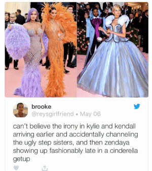 Cinderella , Ugly, and Irony: brooke  @reysgirlfriend. May 06  can't believe the irony in kylie and kendall  arriving earlier and accidentally channeling  the ugly step sisters, and then zendaya  showing up fashionably late in a cinderella  getup