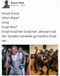 Memes, Sang, and Gymnastics: Broom Stick  @Broom Stick  Knock Knock  Who's there?  Email  Email Who?  Email! Email her! Email her! Jehovah mail  her. Ayineke! Ayinekele gymnastics Email  her. Gymnastics? 🤣😅 Double tap if you sang it in your mind ❤️