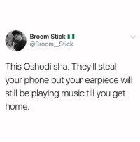 Memes, Music, and Phone: Broom Stick I  @Broom_Stick  This Oshodi sha. They'll steal  your phone but your earpiece will  still be playing music till you get  home. 😂😂😂😂 oshodi onlyinnigeria lagos nigeria