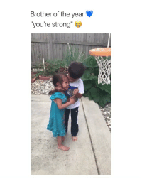"Girl Memes, Strong, and Brother: Brother of the year  ""you're strong"" this is so pure 😭😭😭"