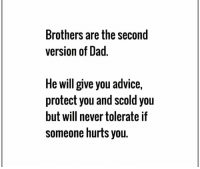 Scold: Brothers are the second  version of Dad  He will give you advice,  protect you and scold you  but will never tolerate if  someone hurts you.