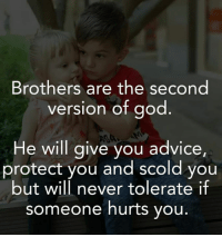 Scold: Brothers are the second  version of god  He will give you advice,  protect you and scold you  but will never tolerate if  someone hurts you