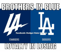 Make sure to like Dodger Hater Memes -Halos1: BROTHERS IN BLUE  Facebook: Dodger Hater  CHARGERS  DODGERS  LOYALTYMINIUOSING Make sure to like Dodger Hater Memes -Halos1