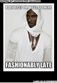 Fac, Meme, and Nba: Brought Bye Fac  ebook  PLAYOFFS  WELL THERE  BE FASHIONABLY LATE Ohh Kobe!