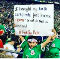 Memes, Trump, and 🤖: brouht my bir th  ertficate just incase  TRUMP tried to pull a.  ost unc Lmaoo 🇲🇽🇲🇽🇲🇽