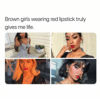 Girls, Life, and Memes: Brown girls wearing red lipstick truly  gives me life brown girls give me life!!!!!!!! all the girls are tagged, btw 💫