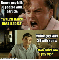 """Guns, Memes, and Racism: Brown guy KIlls  8 people with  a truck:  """"WALLS! BANS!  BARRICADES!  White guy kills  59 with guns:  well what can  you do?""""  fb.com/SickofTheSlant """"Here's your friendly reminder that feigned outrage, when convenient or politicized isn't patriotism or even smart. Why? Because those that want to hurt us or take our Freedoms don't give a F about those things! Our enemies have been and continue to be FEAR, bigotry, xenophobia, hate, racism, pride, and ignorance. These things we must ALL unite against. I💔NYC makeamericaTRULYgreat Repost @hot4hillaryclinton impeachtrump ilovenyc nyc unitedwestand"""