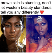 Memes, Western, and Beauty Standards: brown skin is stunning, don't  let western beauty standards  tell you any differently  @asiangirlsunited i should make this into a series to piss off the racists on my page rt if u agree