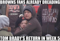 BROWNS FANSALREADY DREADING  ONFLMEMEZ  TOM BRADYS RETURN IN WEEK 5 My condolences to Browns fans