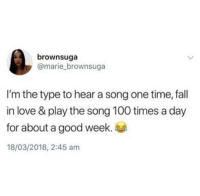 Anaconda, Fall, and Love: brownsuga  @marie brownsuga  I'm the type to hear a song one time, fall  in love & play the song 100 times a day  for about a good week.  18/03/2018, 2:45 am Same