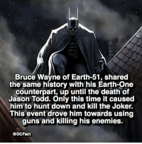 Batman, Guns, and Joker: Bruce Wayne of Earth-51, shared  the same history with his Earth-One  counterpart, up until the death of  Jason Todd. Only this time it caused  him to hunt down and kill the Joker.  This event drove him towards using  guns and killing his enemies.  @DCFact What's your favourite Batman moment? 🦇