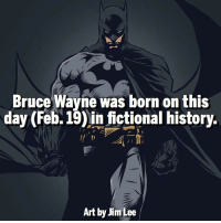 Happy Birthday, Bruce! Follow @marvelousfacts: Bruce Wayne was born on this  day (Feb. 19) in fictional history.  Art by Jim Lee Happy Birthday, Bruce! Follow @marvelousfacts