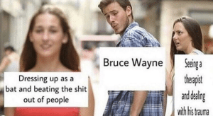 Classic via /r/funny https://ift.tt/2nXYAsb: Bruce WayneSeinge  Dressing up as a  bat and beating the shit  out of people  therapit  a dealn  and  EOwith his tauma Classic via /r/funny https://ift.tt/2nXYAsb