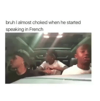 Bitch, Bruh, and Funny: bruh I almost choked when he started  speaking in French I don't got time to find a funny video, but y'all can listen to these three guys singing & idk whatever so here u go tag a horny single bitch that would take their dick ty