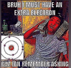 Mega Mind Meme right here: BRUH I MUST HAVE AN  EXTRA ELECTRON  @bruhememes mp3  (F  CUZION REMEMBER ASKING Mega Mind Meme right here