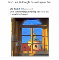 wow that piano music track video has so many views!! I think someone commented the makers YouTube channel so I'll put that in the caption!! edit: I also put the full video link in my bio!: bruh I real life thought this was a pixar film  Lilly Singh  @llSuperwomanll  Work so hard that your morning view looks like  it was photoshopped. wow that piano music track video has so many views!! I think someone commented the makers YouTube channel so I'll put that in the caption!! edit: I also put the full video link in my bio!