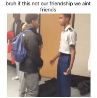 fr fr 💯💯: bruh if this not our friendship we aint  friends fr fr 💯💯
