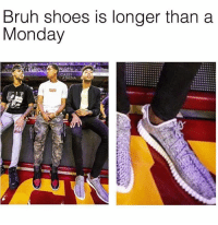 Bruh, Memes, and Shoes: Bruh shoes is longer than a  Monday  CASSY  ATHENA Haha 😂