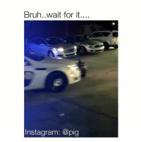 breh they got me trippin add my snap: jamjarface for funny ass offensive 18+ memes and videos: Bruh..wait for it....  Instagram: @pig breh they got me trippin add my snap: jamjarface for funny ass offensive 18+ memes and videos