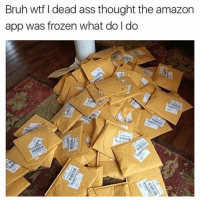 Amazon, Ass, and Bruh: Bruh wtf l dead ass thought the amazon  app was frozen what do do This had me deceased Follow for more funny content! @dankious_memeiouss - - - - - - - - - - - - yes 2017 nochill nope farm pill lit hehe haha poo pee noo dank meme memes edgy 😂 comedy funny laugh 2017 ayylmao ayy relateable dankmeme edgymeme lol ahah yoo