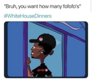 """Bruh, Dank, and Memes: """"Bruh, you want how many fofofo's""""  #WhiteHouseDinners  Wendys I cant believe it either by crimsonknight0 MORE MEMES"""