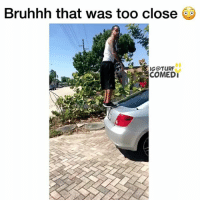 Memes, 🤖, and Comedies: Bruhhh that was too close  IG@TURF  COMEDI