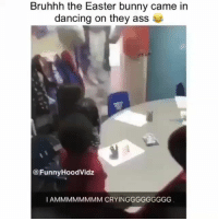 Ass, Dancing, and Easter: Bruhhh the Easter bunny came in  dancing on they ass  @FunnyHoodVidz  I AMMMMMMMM CRYINGGGGGGGGG