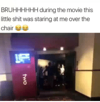 Funny, Shit, and Movie: BRUHHHHHH during the movie this  little shit was staring at me over the  chair Bruhh 😂