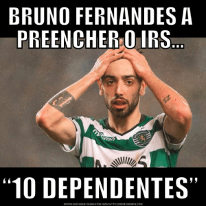 "Irs, Meme, and Http: BRUNO FERNANDES A  PREENCHER O IRS  ""10 DEPENDENTES""  45  DOWNLOAD MEME GENERATOR FROM HTTP MEMECRUNCH.COM 😂😂😂  By Ziyad Hameed  #brunofernandes #pagaosimpostos"