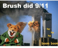 9/11: Brush did 9/11  ha  ha  oorn boom