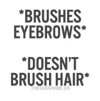 *BRUSHES  EYEBROWS  *DOESN'T  BRUSH HAIR  THE GOOD VIBE CO I've done this so much it's not even funny 😩😂 Makeupmemes Makeup beautyaddict lol sephora ulta makeupmeme makeuphumor makeupaddict lovemakeup lipstick mac benefit makeupforever bobbibrown urbandecay chanel stila beauty falsies lashes matte anastasiabeverlyhill bronzer concealer liner wings lmao hilarious makeupprobs