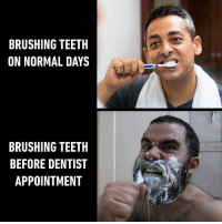 9gag, Memes, and 🤖: BRUSHING TEETH  ON NORMAL DAYS  BRUSHING TEETH  BEFORE DENTIST  APPOINTMENT Because you think it's gonna make a difference. - brushyourteeth 9gag