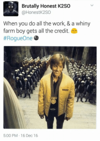 Rogue One really shows how difficult it is just to face the Empire and how much the Rebels have to put in just for the mere hope of achieving any victory. The film works perfectly in tandem viewing with A New Hope as it sets up the stakes very well.   (Antonio): Brutally Honest K2SO  Honest K2SO  When you do all the work, & a whiny  farm boy gets all the credit.  #Rogue One  5:00 PM 16 Dec 16 Rogue One really shows how difficult it is just to face the Empire and how much the Rebels have to put in just for the mere hope of achieving any victory. The film works perfectly in tandem viewing with A New Hope as it sets up the stakes very well.   (Antonio)