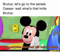 Funny, Help, and Tool: Brutus: let's go to the senate  Caesar: wait what's that knife  Brutus:  IIM  It's a surprise tool that will help us later  funny.Ce 😂😂 https://t.co/uEGceAXF4o