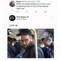 Memes, Seth Rogen, and Subway: Bryan @BryanNewmy2.23m  Either I'm fuckin losing it or @Sethrogen  is standing next to me on the subway  right now  Seth Rogen  @Sethrogen  Look up Does no one else see Count Olaf on the right?