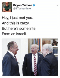 (S): Bryan Tucker  @BTucker time  Hey, I just met you.  And this is crazy.  But here's some intel  From an Israeli. (S)