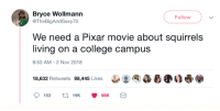 College, Dank, and Pixar: Bryce Wollmann  Follow  @TheBigAndSexy70  We need a Pixar movie about squirrels  living on a college campus  9:53 AM -2 Nov 2018  18,632 Retweets 98,445 Likes郈·AT