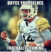 BRYCE YOURSELVES  BAYLOR  FOOTBALL ISCO  meme generator ne Bryce Yourselves...