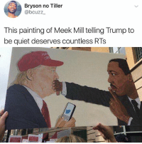 Meek Mill, Memes, and Getting Turnt: Bryson no Tiller  @bcuzz  This painting of Meek Mill telling Trump to  be quiet deserves countless RTs Presidential fingers turnt to twitter fingers smdh