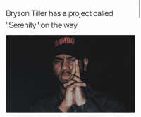 "Bryson Tiller, Memes, and 🤖: Bryson Tiller has a project called  Serenity"" on the way  MBO brysontiller has a project on the way named ""Serenity"" 👀"