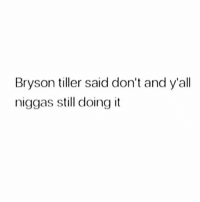 Bryson Tiller, Memes, and 🤖: Bryson tiller said don't and y'all  niggas still doing it Lmaoooo 😂😂😂😂