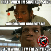 Yup 😂😂😂 hoodcomedy hood_comedy hoodmemes imsta_comedy: I HATE  WHEN ITM SINGING SONG  AND SOMEONE CORRECTS ME  medyo  @hood  BTCH WHAT IFIMFREESTYLING? Yup 😂😂😂 hoodcomedy hood_comedy hoodmemes imsta_comedy