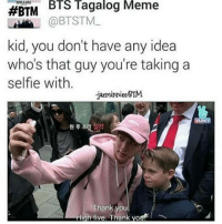 that guy: BTS Tagalog Meme  #BTM  @BTSTM  kid, you don't have any idea  who's that guy you're taking a  selfle with.  jaeminnieelBTM.  Thank you  h Thank yoof
