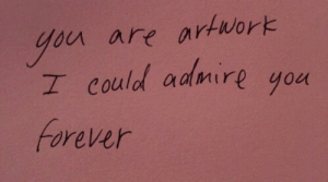 admire: bu are arwork  I could admire yo  Forever  goet