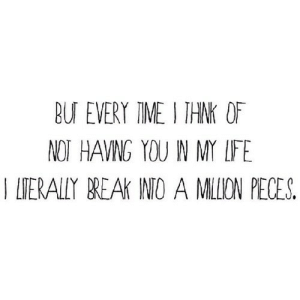 https://iglovequotes.net/: BU EVERY TIME I THNK OF  NOT HAVNG YOU N MY LFE  T ITERALLY BREAK INIO A MILION PECES https://iglovequotes.net/