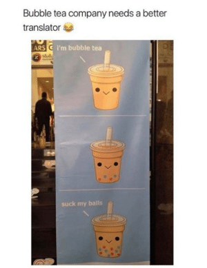 I see nothing wrong.: Bubble tea company needs a better  translator  ARS C i'm bubble tea  suck my balls I see nothing wrong.