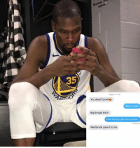 Bitch, How, and Who: Bucket Dr  ppers  35  oday 31 PM  You dead Durant  Who is this?  Big Boogie Bitch  How did you get this number  Delivered  Westbrook gave it to me 💀💀💀