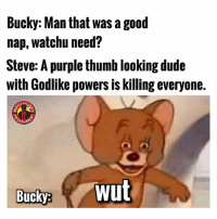 Dude, Memes, and Good: Bucky: Man that was a good  nap, watchu need?  Steve: A purple thumb looking dude  with Godlike powers is killing everyone.  Buck wut  BuckyB Describe thanos in 5 words ⬇️ MarvelousJokes