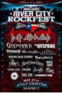 ON SALE NOW River City Rockfest in San Antonio, TX on May 27 at AT&T Center !! Purchase at: www.rivercityrockfest.com !: BUD LIGHT  *RIVER CITY  ROCK FEST  GODsMack sin OFFSPRING  the  e PRETTY  RECKLESS  TAKING BACK SUNDAY Buckcherry  RIVAL  SONS  NORMA JEAN FOZZY  WAGE WAR GooDBWE JUNE  MAY TH  AT&T CENTER  SAN ANTONIO, TX ON SALE NOW River City Rockfest in San Antonio, TX on May 27 at AT&T Center !! Purchase at: www.rivercityrockfest.com !