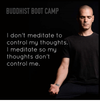 Memes, Control, and 🤖: BUDDHIST BOOT CAMP  I don't meditate to  control my thoughts  I meditate so my  thoughts don't  control me Don't believe everything you think.